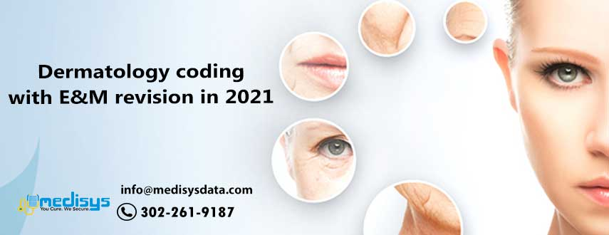 Dermatology coding with E&M revision in 2021